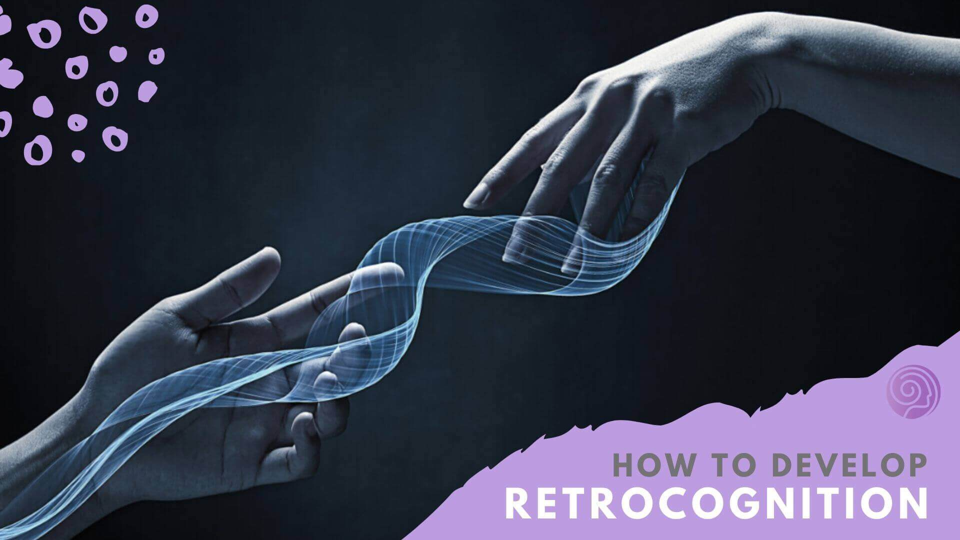 How to Develop Retrocognition